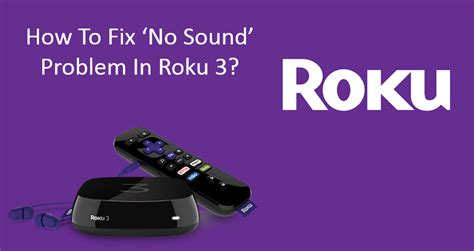 how to fix sound problems how to fix no sound problem in roku 3