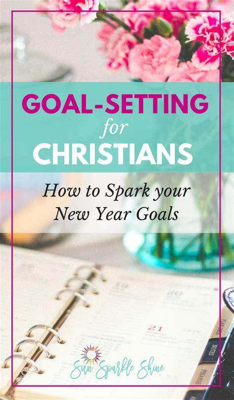 new year goal setting goal setting for christians sunsparkleshine goal