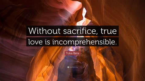 toba beta quote  sacrifice true love  incomprehensible  wallpapers quotefancy