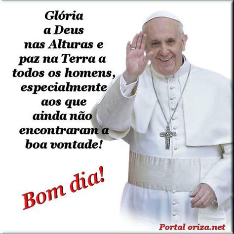 mensagem ao papa francisco bom dia oriza net portal de mensagens recados
