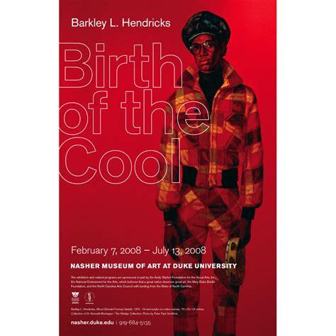 barkley l hendricks birth of the cool books barkley l hendricks birth of cool