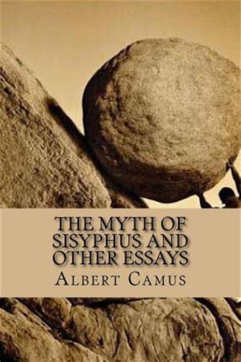 the myth of sisyphus the myth of sisyphus and other essays albert camus 9781516923182