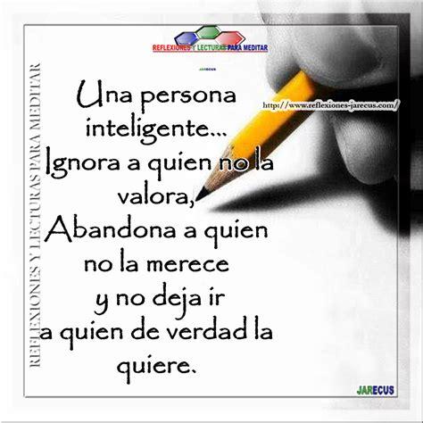 no te merece reflexiones y lecturas para meditar una persona inteligente ignora a quien no la valora