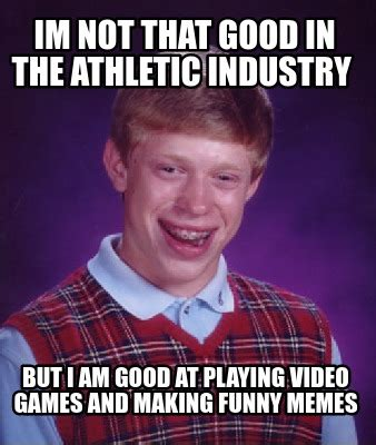 Make Funny Memes - meme creator im not that good in the athletic industry