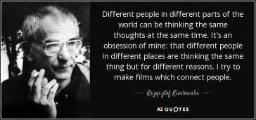 we are thinking of ideas krzysztof kieslowski quote different people in different