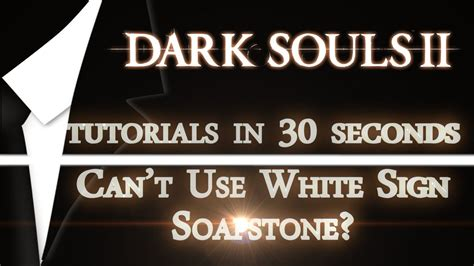 Souls How To Use White Sign Soapstone - 30 second tutorial quot why can t i use white sign soapstone