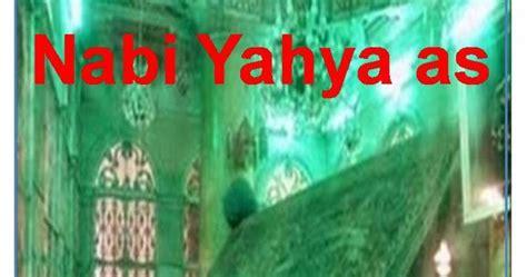 Kisah Nabi Nabi Yahya As kisah nabi yahya as lengkap multi info