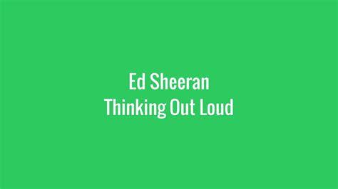 ed sheeran out loud lyrics ed sheeran thinking out loud lyrics