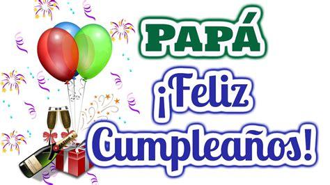 imagenes feliz cumpleaños papa pap 225 felicidades en tu cumplea 241 os frases para pap 225 por su