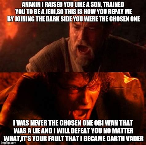 You Were The Chosen One Meme - you were the chosen one imgflip