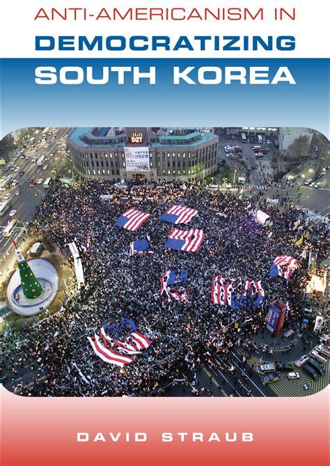 South Korea Search Anti Americanism In Democratizing South Korea