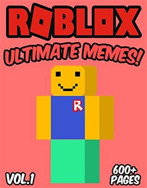 the ultimate roblox book an unofficial guide learn how to build your own worlds customize your and so much more books roblox ultimate unofficial roblox memes jokes
