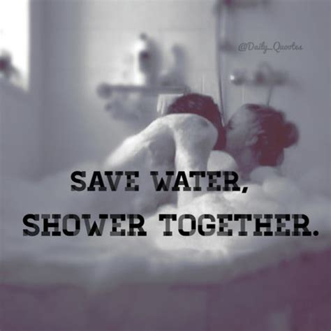 And Shower Together by Save Water Shower Together Quotes Quotesgram