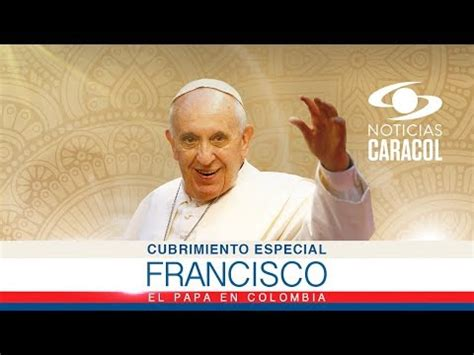 confirman visita papa francisco a colombia en 2017 el heraldo visita papa francisco a colombia sep 6 de 2017 noticias caracol