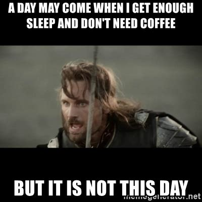 Need Sleep Meme - best ever coffee memes