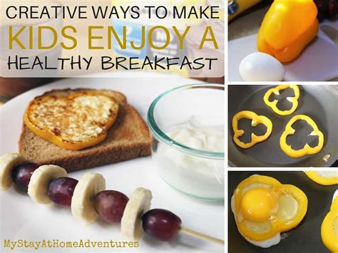 ways to make kids eat creative ways to make kids enjoy a healthy breakfast stirimagination my stay at home adventures