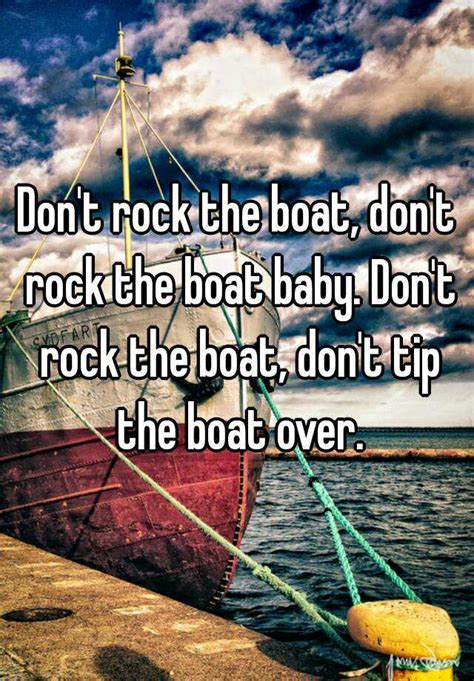 don t rock the boat baby don t rock the boat don t rock the boat baby don t rock