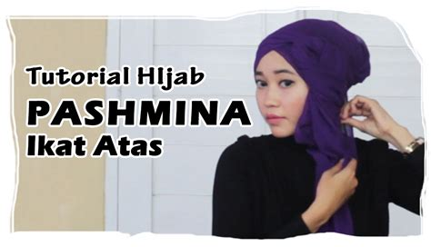 tutorial bungkus kado jilbab tutorial hijab cara memakai jilbab pashmina ikat atas