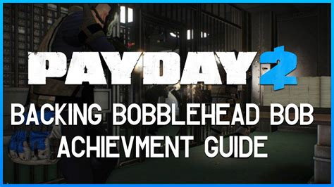 payday 2 bobblehead payday 2 backing bobblehead bob achievement guide