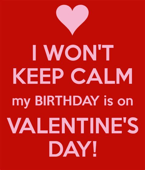 birthday on valentines day i won t keep calm my birthday is on s day