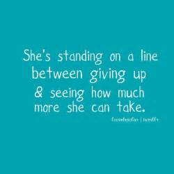 Standing on a line between giving up amp seeing how much she can take