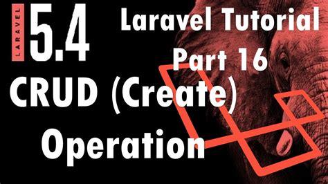 tutorial laravel 5 4 laravel 5 4 tutorial crud create operation part 16