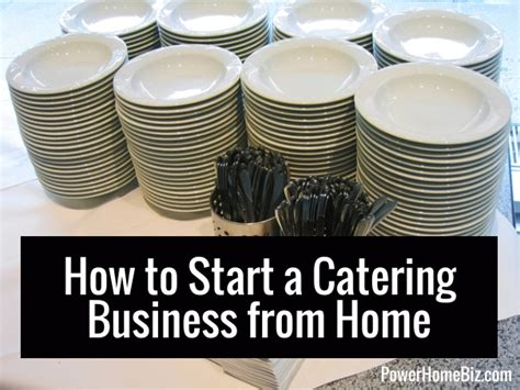 how to start a home based catering business powerhomebiz