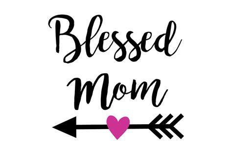 blessed to have mom blessed mom svg file mom svg svg saying mother svg