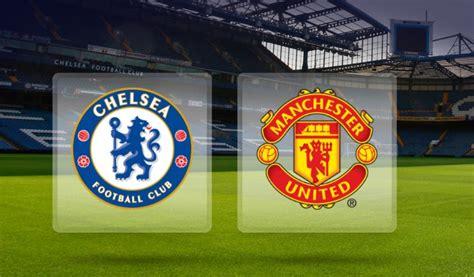 chelsea manchester united chelsea vs manchester united live stream hd