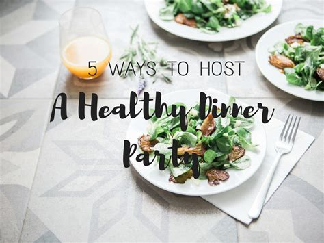 host a dinner party 5 ways to host a healthy dinner party