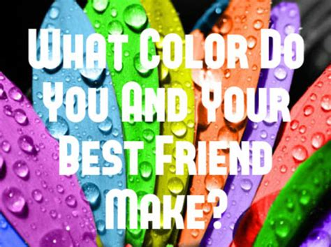 what color represents friendship what color do you and your best friend make playbuzz