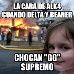 meme disaster girl la cara de alk4 cuando delta y beaner