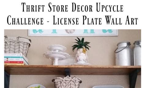 thrift store home decor thrift store decor upcycle challenge license plate wall art