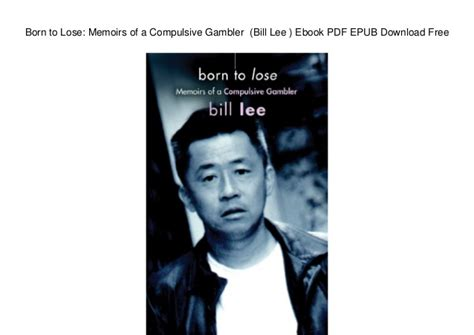 born free ebook download born to lose memoirs of a compulsive gambler bill lee