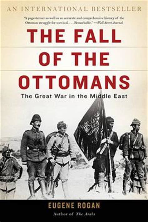 Fall Of The Ottomans The Fall Of The Ottomans The Great War In The Middle East Lecturer In Modern History Of The