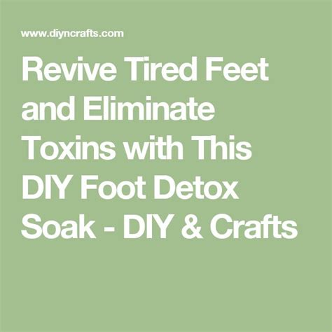 Revicve Detox by Revive Tired And Eliminate Toxins With This Diy Foot