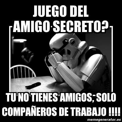 imagenes meme generator español meme sad trooper juego del amigo secreto tu no tienes