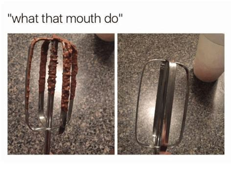What That Mouth Do Meme - 25 best memes about what that mouth do what that mouth