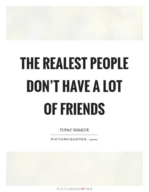 realest quotes the realest don t a lot of friends picture