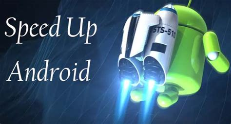 speedup my android phone speed up your android device