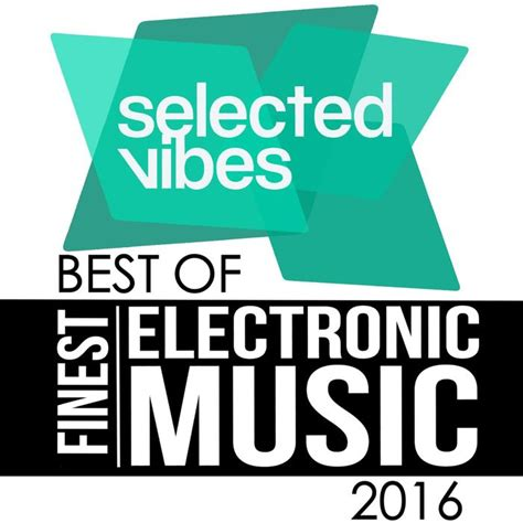 best of vibes va selected vibes best of 2016 finest electronic