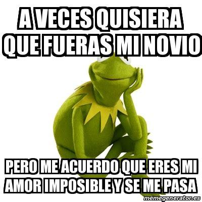 imágenes de eres mi amor imposible meme kermit the frog a veces quisiera que fueras mi