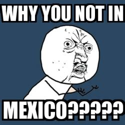 Why You Not Meme - meme y u no why you not in mexico 658663