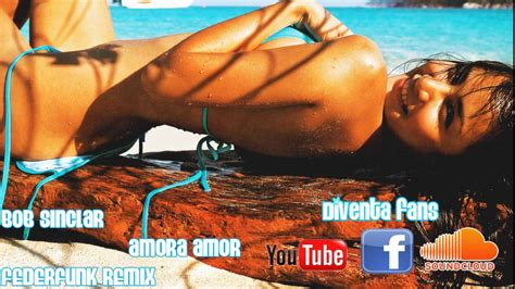 house music 2006 house music 2006 bob sinclar amora amor federfunk 2011 remix youtube