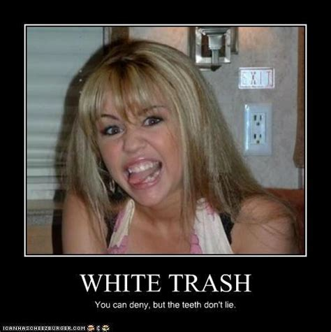White Trash Meme - white trash you can deny but the teeth don t lie