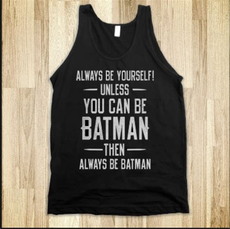 always be yourself unless you can be batman underline