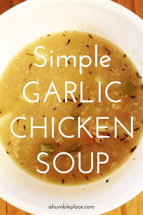 easy garlic soup recipe simple garlic chicken soup recipe jars soup recipes and soups
