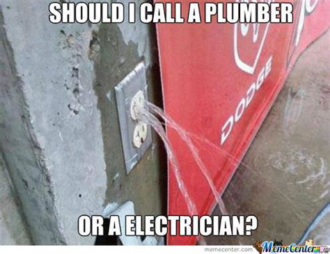 Home Design Center Phone Calls Plumber Memes Best Collection Of Funny Plumber Pictures