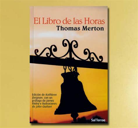 libro el libro de las el libro de las horas thomas merton mon 225 stica libros silos la tienda de la abad 237 a