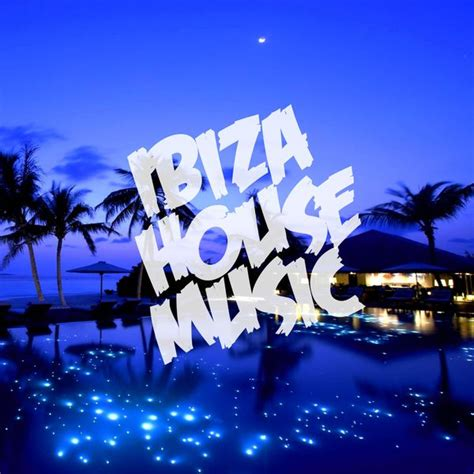 electro house music artists ibiza house music various artists download and listen to the album